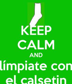 Poster: KEEP CALM AND límpiate con el calsetin