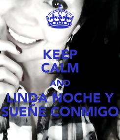 Poster: KEEP CALM AND LINDA NOCHE Y SUEÑE CONMIGO