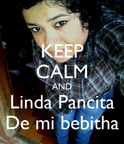 Poster: KEEP CALM AND Linda Pancita De mi bebitha