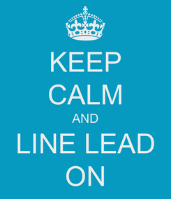Poster: KEEP CALM AND LINE LEAD ON