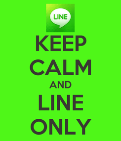 Poster: KEEP CALM AND LINE ONLY