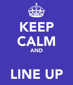 Poster: KEEP CALM AND  LINE UP