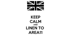 Poster: KEEP CALM AND LINEN TO  AREA11