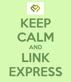 Poster: KEEP CALM AND LINK EXPRESS