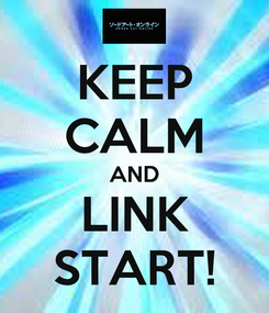 Poster: KEEP CALM AND LINK START!