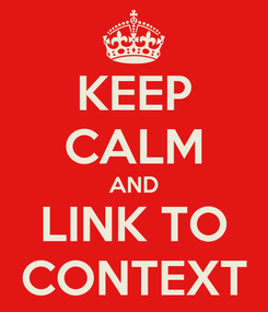 Poster: KEEP CALM AND LINK TO CONTEXT
