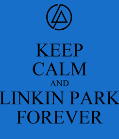 Poster: KEEP CALM AND LINKIN PARK FOREVER
