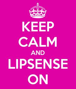 Poster: KEEP CALM AND LIPSENSE ON
