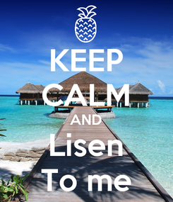 Poster: KEEP CALM AND Lisen To me