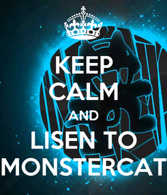 Poster: KEEP CALM AND LISEN TO MONSTERCAT