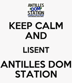 Poster: KEEP CALM AND LISENT ANTILLES DOM STATION