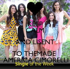 Poster: KEEP CALM AND LISENT TO THEMADE   AMERICA CIMORELLI