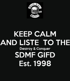 Poster: KEEP CALM AND LISTE  TO THE Destroy & Conquer SDMF GIFD Est. 1998