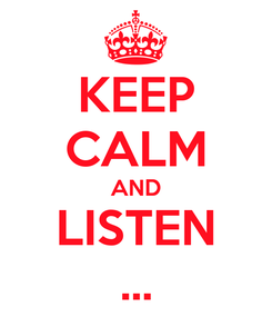 Poster: KEEP CALM AND LISTEN ...