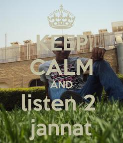 Poster: KEEP CALM AND listen 2  jannat