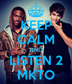 Poster: KEEP CALM AND LISTEN 2 MKTO