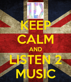 Poster: KEEP CALM AND LISTEN 2 MUSIC