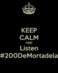 Poster: KEEP CALM AND Listen #200DeMortadela