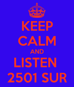 Poster: KEEP CALM AND LISTEN  2501 SUR