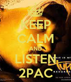 Poster: KEEP CALM AND LISTEN 2PAC