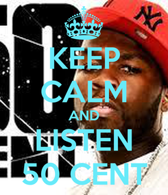 Poster: KEEP CALM AND LISTEN 50 CENT