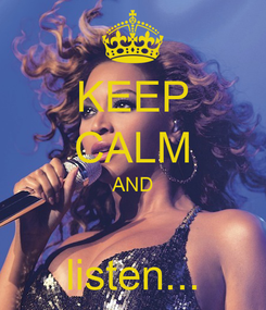 Poster: KEEP CALM AND  listen...