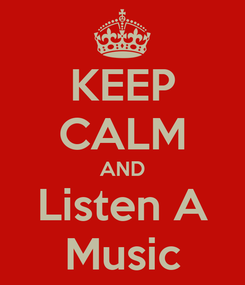 Poster: KEEP CALM AND Listen A Music