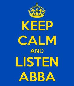 Poster: KEEP CALM AND LISTEN ABBA