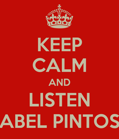 Poster: KEEP CALM AND LISTEN ABEL PINTOS