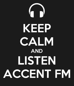Poster: KEEP CALM AND LISTEN ACCENT FM