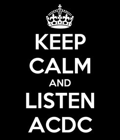 Poster: KEEP CALM AND LISTEN ACDC