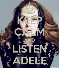 Poster: KEEP CALM AND LISTEN ADELE