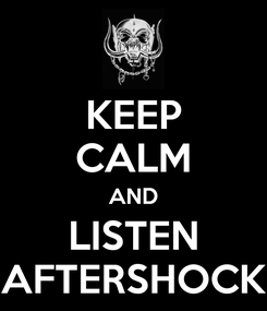 Poster: KEEP CALM AND LISTEN AFTERSHOCK