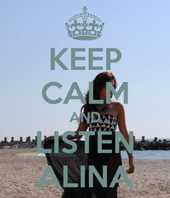 Poster: KEEP CALM AND LISTEN ALINA