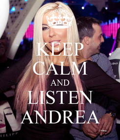 Poster: KEEP CALM AND LISTEN ANDREA