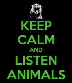 Poster: KEEP CALM AND LISTEN ANIMALS