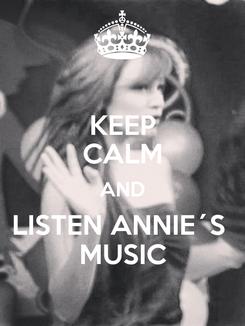 Poster: KEEP CALM AND LISTEN ANNIE´S  MUSIC