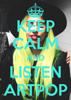 Poster: KEEP CALM AND LISTEN ARTPOP