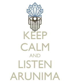 Poster: KEEP CALM AND LISTEN ARUNIMA