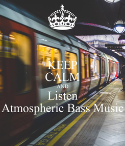 Poster: KEEP CALM AND Listen Atmospheric Bass Music