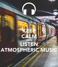 Poster: KEEP CALM AND LISTEN ATMOSPHERIC MUSIC