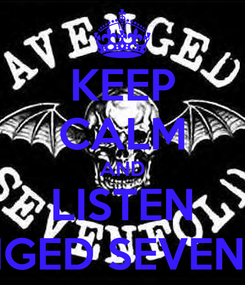 Poster: KEEP CALM AND LISTEN AVENGED SEVENFOLD