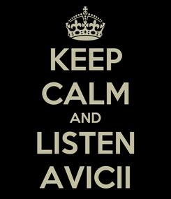 Poster: KEEP CALM AND LISTEN AVICII