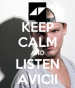 Poster: KEEP CALM AND LISTEN AVICII