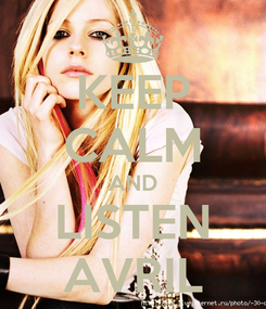 Poster: KEEP CALM AND LISTEN AVRIL