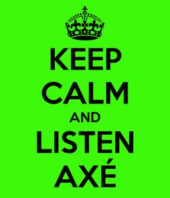 Poster: KEEP CALM AND LISTEN AXÉ