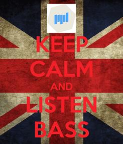 Poster: KEEP CALM AND LISTEN BASS