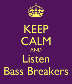 Poster: KEEP CALM AND Listen Bass Breakers