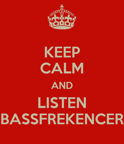 Poster: KEEP CALM AND LISTEN BASSFREKENCER