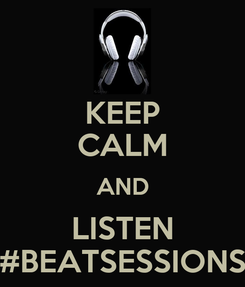 Poster: KEEP CALM AND LISTEN #BEATSESSIONS